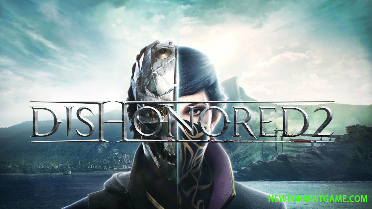 DISHONORED 2 CPY - FREE FULL DOWNLOAD - NEWTORRENTGAME